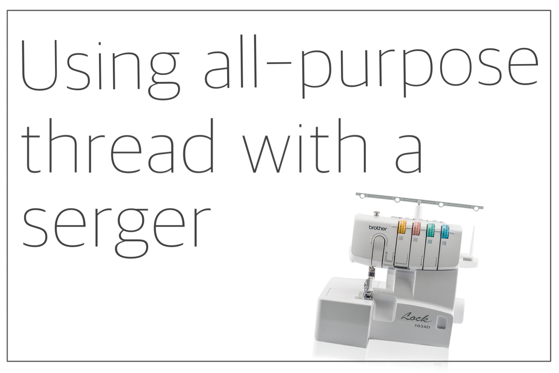 You are currently viewing Using all-purpose thread with a serger